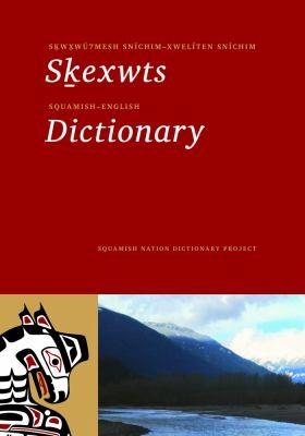 Skwxwu7mesh Snichim-Xweliten Snichim Skexwts / Squamish-English Dictionary