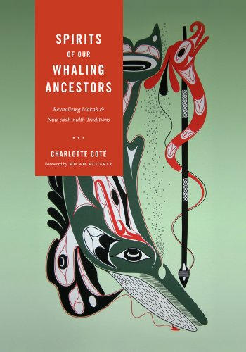 Spirits of Our Whaling Ancestors: Revitalizing Makah and Nuu-chah-nulth Traditions 9780295990460