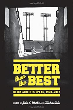 Better Than the Best: Black Athletes Speak, 1920-2007 9780295990538