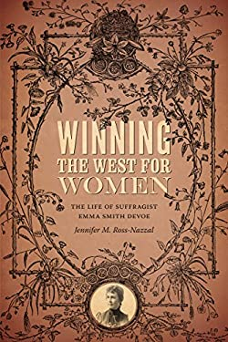 Winning the West for Women: The Life of Suffragist Emma Smith DeVoe 9780295990866