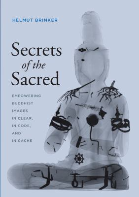 Secrets of the Sacred: Empowering Buddhist Images in Clear, in Code, and in Cache 9780295990897