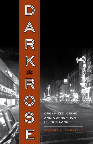 Dark Rose: Organized Crime and Corruption in Portland 9780295991115