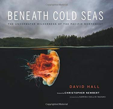 Beneath Cold Seas: The Underwater Wilderness of the Pacific Northwest 9780295991160