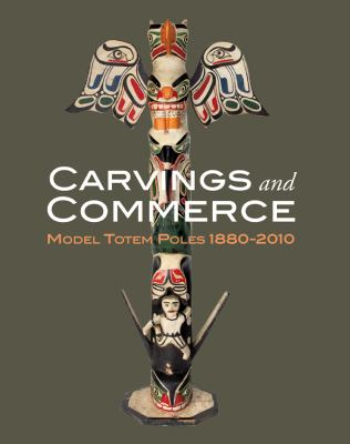 Carvings and Commerce: Model Totem Poles, 1880-2010 9780295991498