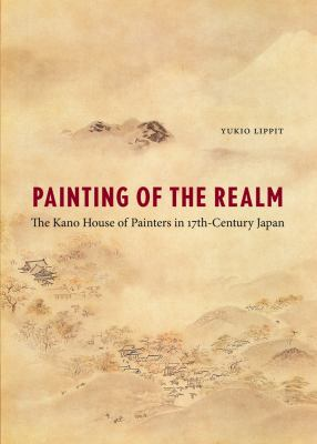 Painting of the Realm: The Kano House of Painters in Seventeenth-Century Japan 9780295991542