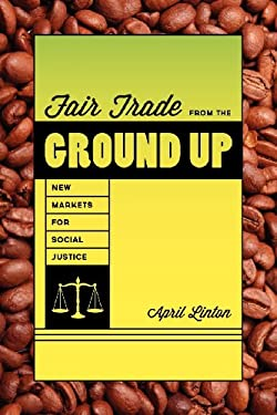 Fair Trade from the Ground Up: New Markets for Social Justice 9780295991726