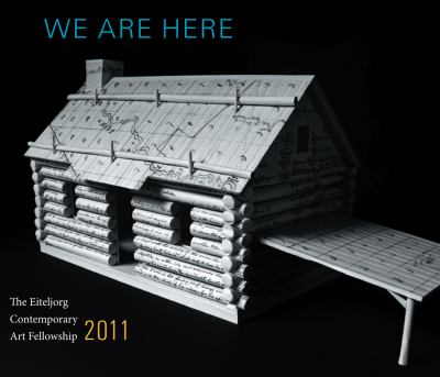 We Are Here: The Eiteljorg Contemporary Art Fellowship 2011 9780295991795