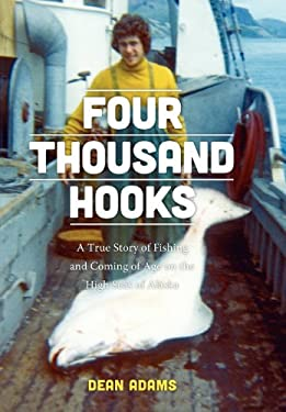 Four Thousand Hooks: A True Story of Fishing and Coming of Age on the High Seas of Alaska 9780295991979