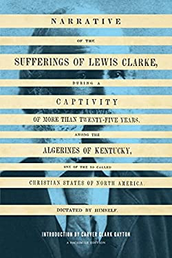 Narrative of the Sufferings of Lewis Clarke, During a Captivity of More Than Twenty-Five Years, Among the Algerines of Kentucky, One of the So Called 9780295992006
