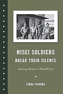 Nisei Soldiers Break Their Silence: Coming Home to Hood River 9780295992099