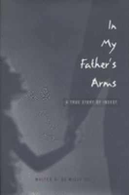In My Father's Arms: A Son's Story of Sexual Abuse 9780299165147