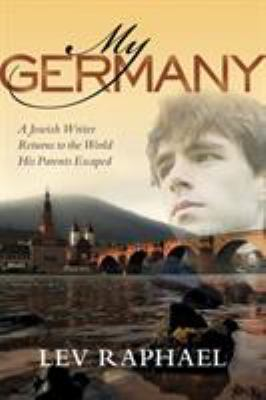 My Germany: A Jewish Writer Returns to the World His Parents Escaped 9780299231545