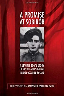 A Promise at Sobibor: A Jewish Boy's Story of Revolt and Survival in Nazi-Occupied Poland 9780299248000