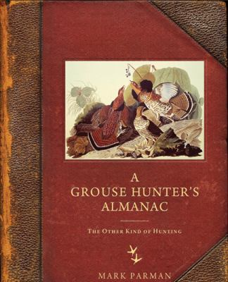 A Grouse Hunter's Almanac: The Other Kind of Hunting 9780299249205
