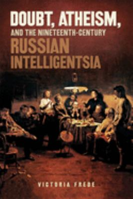 Doubt, Atheism, and the Nineteenth-Century Russian Intelligentsia 9780299284442
