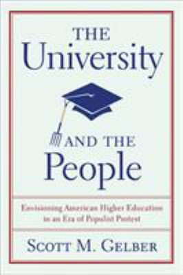 The University and the People: Envisioning American Higher Education in an Era of Populist Protest 9780299284640