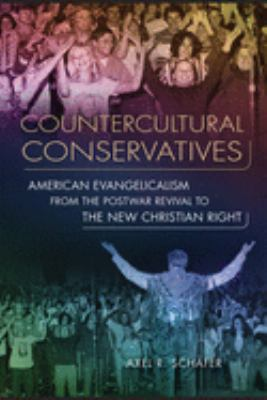 Countercultural Conservatives: American Evangelicalism from the Postwar Revival to the New Christian Right 9780299285241