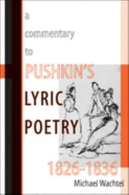 A Commentary to Pushkin's Lyric Poetry, 1826-1836 9780299285449
