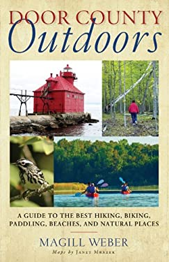 Door County Outdoors: A Guide to the Best Hiking, Biking, Paddling, Beaches, and Natural Places 9780299285548