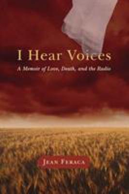 I Hear Voices: A Memoir of Love, Death, and the Radio 9780299285746