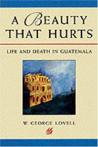 A Beauty That Hurts: Life and Death in Guatemala 9780292747173