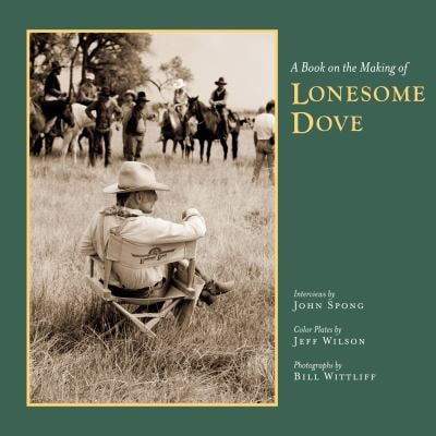 A Book on the Making of Lonesome Dove 9780292735842