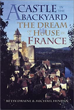 A Castle in the Backyard: The Dream at a House in France 9780299179403
