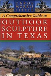 A Comprehensive Guide to Outdoor Sculpture in Texas - Little, Carol Morris