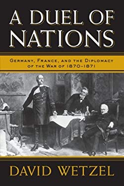 A Duel of Nations: Germany, France, and the Diplomacy of the War of 1870-1871 9780299291341