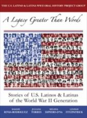 A Legacy Greater Than Words: Stories of U.S. Latinos & Latinas of the WWII Generation 824211