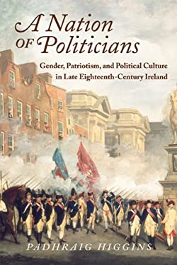 A Nation of Politicians: Gender, Patriotism, and Political Culture in Late Eighteenth-Century Ireland 9780299233341