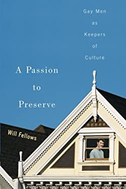 A Passion to Preserve: Gay Men as Keepers of Culture 9780299196844