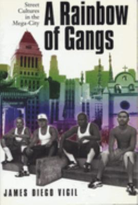 A Rainbow of Gangs: Street Cultures in the Mega-City 9780292787490