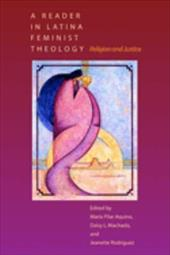 A Reader in Latina Feminist Theology: Religion and Justice 823441