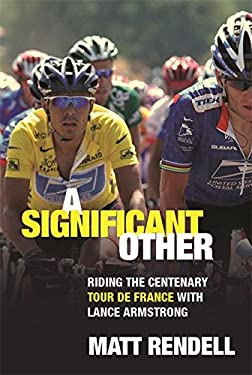 A Significant Other: Riding the Centenary Tour de France with Lance Armstrong 9780297847168