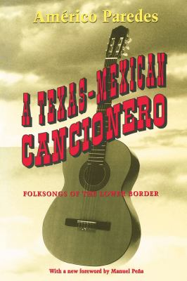 A Texas-Mexican Cancionero: Folksongs of the Lower Border 9780292765580