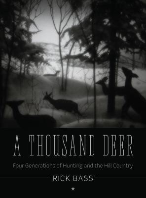 A Thousand Deer: Four Generations of Hunting and the Hill Country 9780292737952