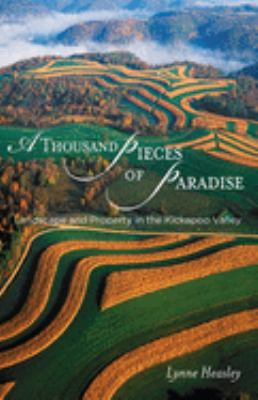 A Thousand Pieces of Paradise: Landscape and Property in the Kickapoo Valley 9780299213947