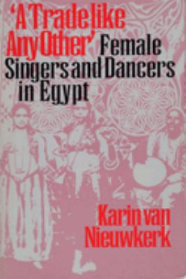 A Trade Like Any Other: Female Singers and Dancers in Egypt 9780292787230