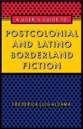 A User's Guide to Postcolonial and Latino Borderland Fiction 824710