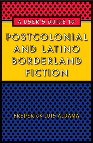 A User's Guide to Postcolonial and Latino Borderland Fiction 9780292719682