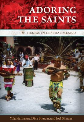 Adoring the Saints: Fiestas in Central Mexico 9780292719804