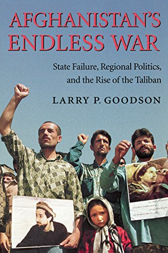Afghanistan's Endless War: State Failure, Regional Politics, and the Rise of the Taliban 9780295981116