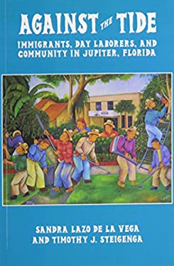 Against the Tide: Immigrants, Day Laborers, and Community in Jupiter, Florida 9780299291044