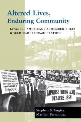 Altered Lives, Enduring Community: Japanese Americans Remember Their World War II Incarceration 9780295983806