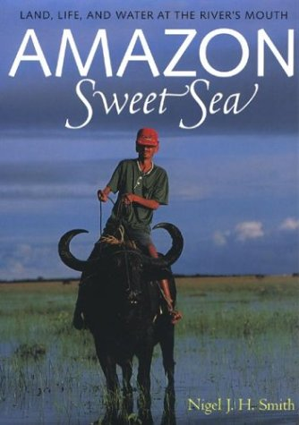 Amazon Sweet Sea: Land, Life, and Water at the River's Mouth 9780292777705