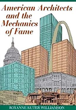 American Architects and the Mechanics of Fame 9780292751217