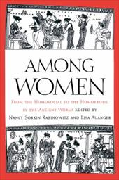 Among Women: From the Homosocial to the Homoerotic in the Ancient World 824689