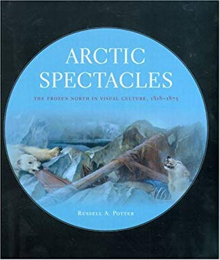 Arctic Spectacles: The Frozen North in Visual Culture, 1818-1875 9780295986807