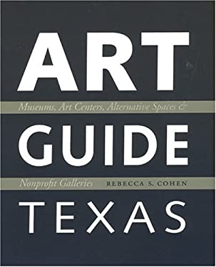 Art Guide Texas: Museums, Art Centers, Alternative Spaces & Nonprofit Galleries 9780292712300